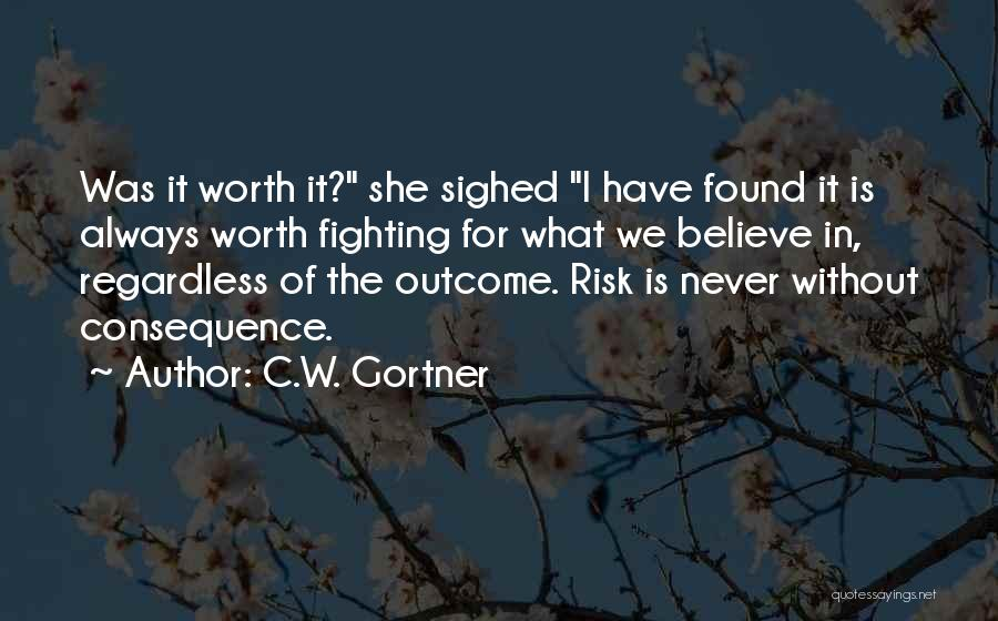 He's Not Worth Fighting For Quotes By C.W. Gortner