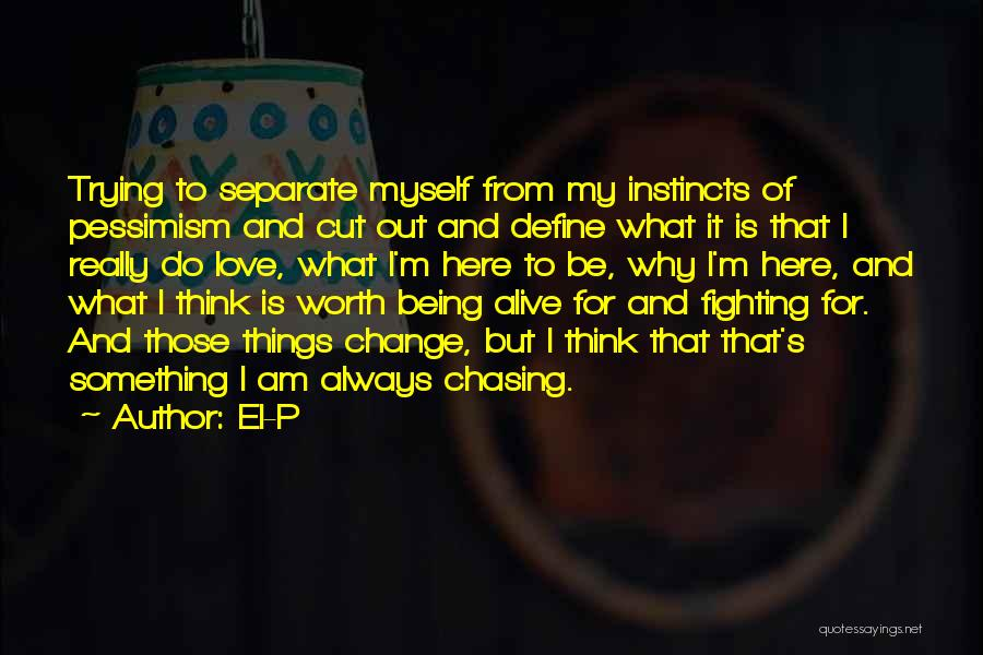 He's Not Worth Fighting For Quotes By El-P