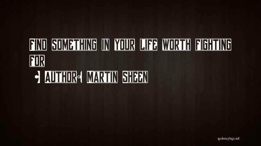 He's Not Worth Fighting For Quotes By Martin Sheen
