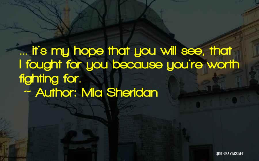 He's Not Worth Fighting For Quotes By Mia Sheridan