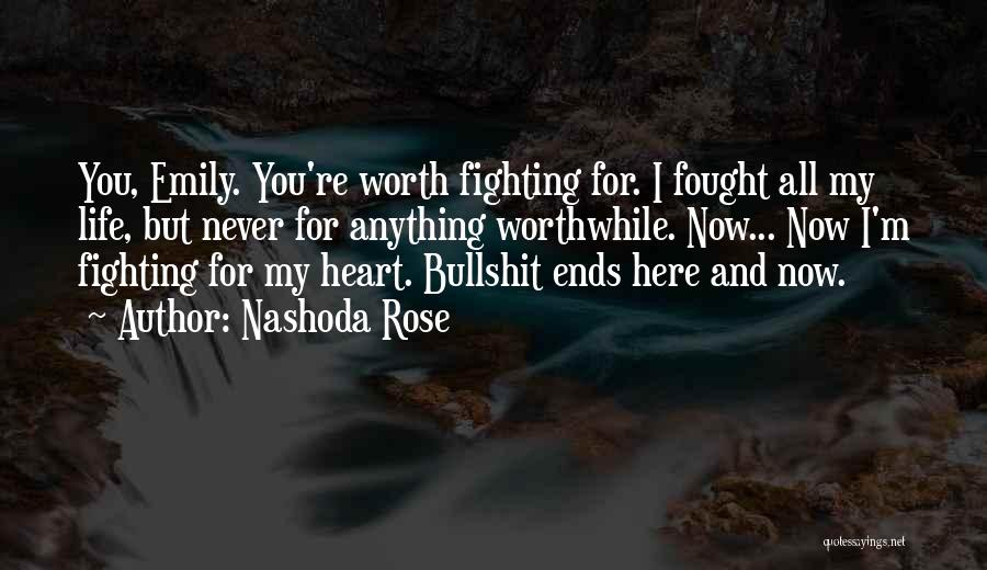 He's Not Worth Fighting For Quotes By Nashoda Rose