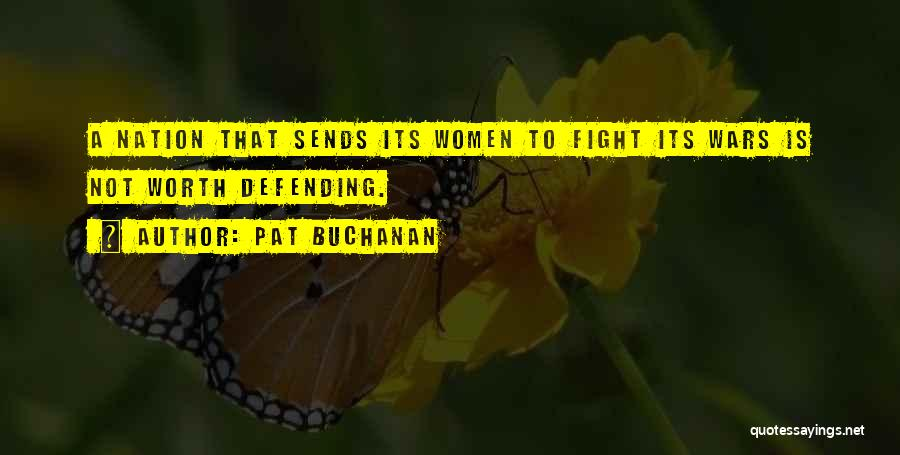 He's Not Worth Fighting For Quotes By Pat Buchanan