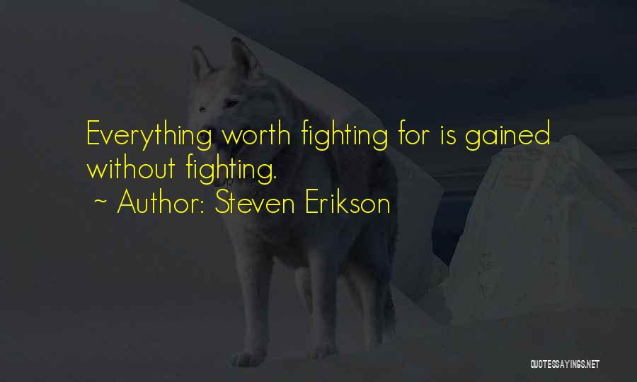 He's Not Worth Fighting For Quotes By Steven Erikson