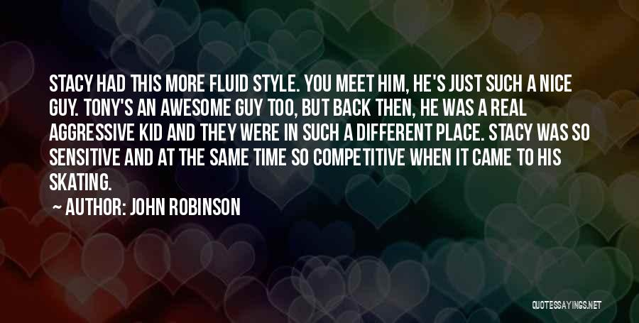 He's Too Nice Quotes By John Robinson