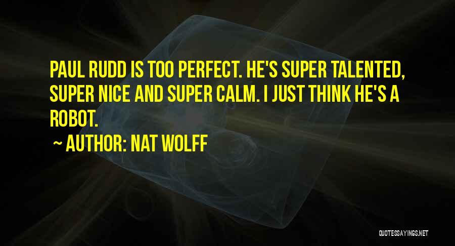 He's Too Nice Quotes By Nat Wolff