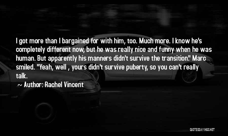 He's Too Nice Quotes By Rachel Vincent