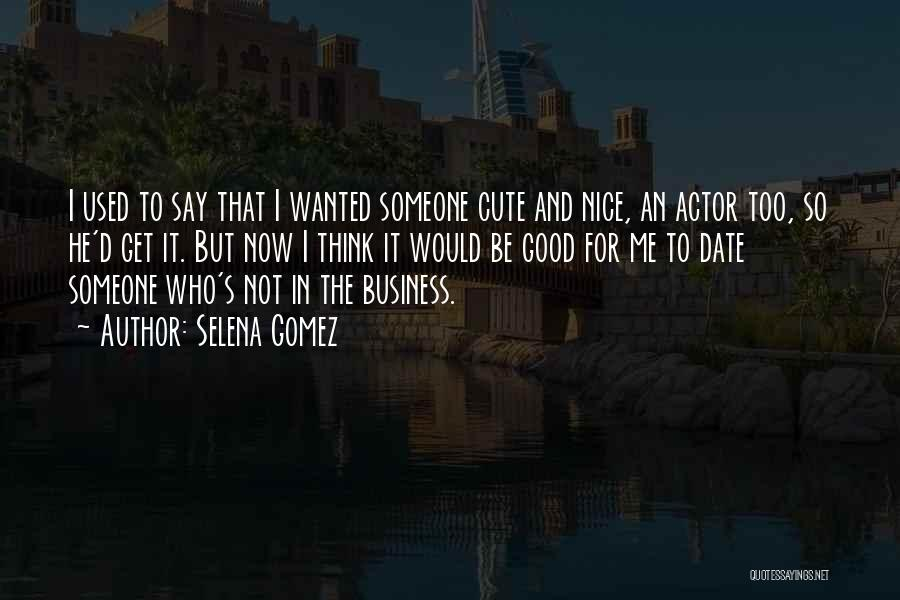 He's Too Nice Quotes By Selena Gomez