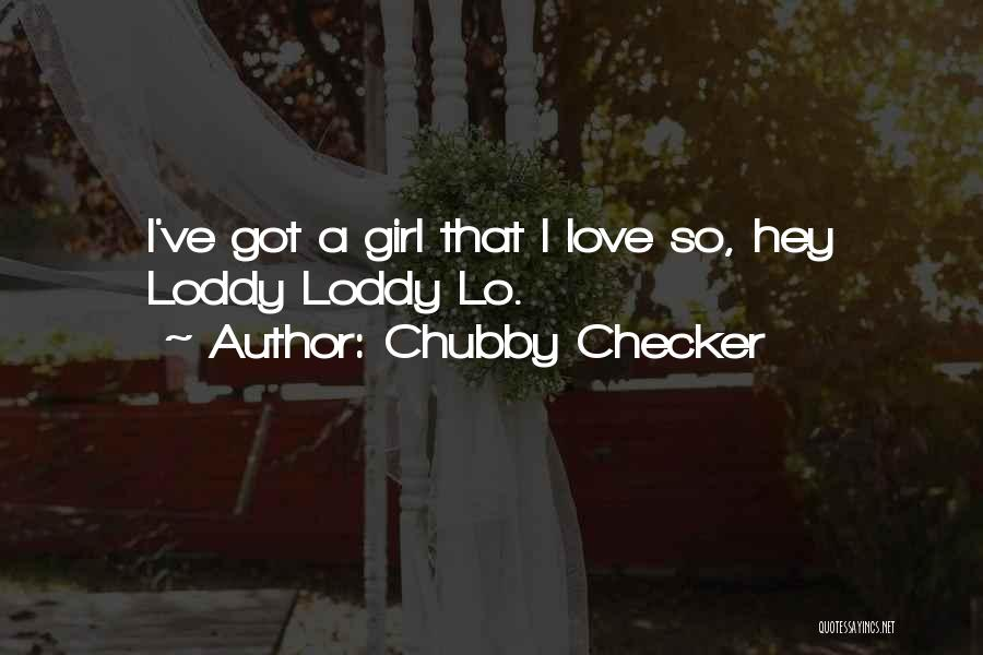 Hey Girl I Love You Quotes By Chubby Checker