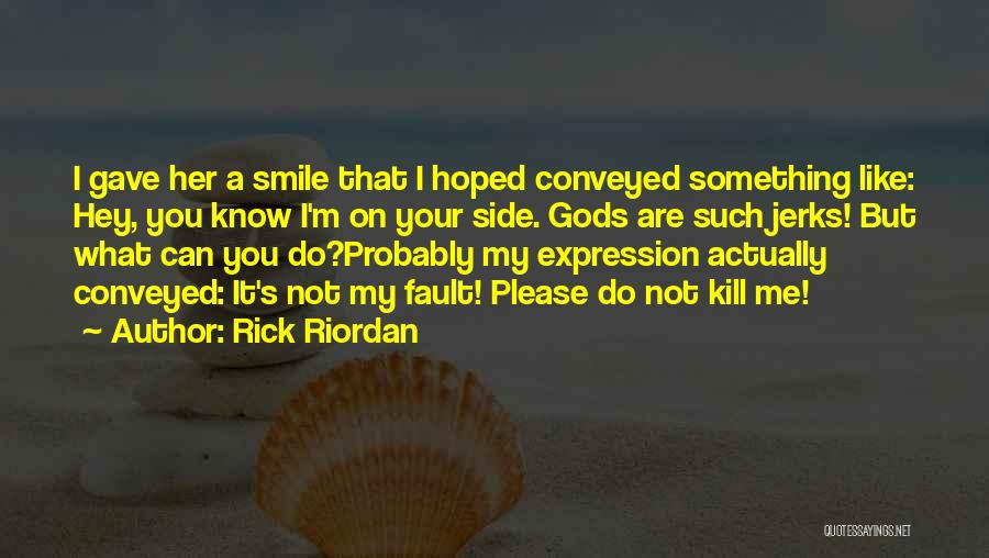 Hey You Smile Quotes By Rick Riordan