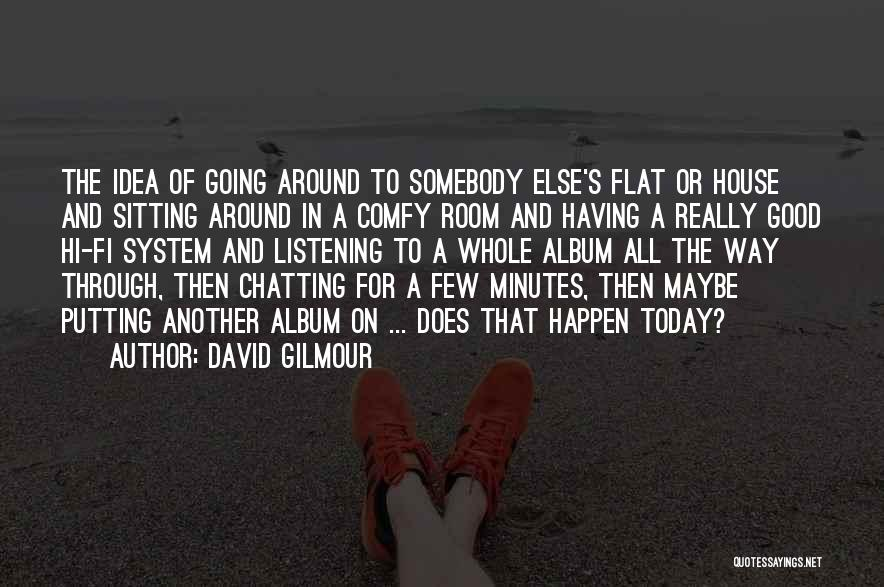 Hi Fi Quotes By David Gilmour
