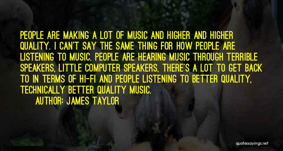 Hi Fi Quotes By James Taylor