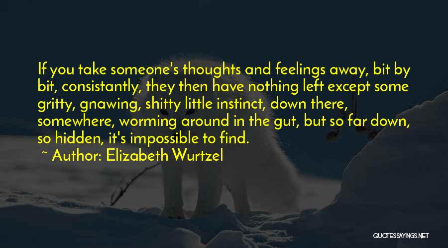 Hidden Feelings For Someone Quotes By Elizabeth Wurtzel