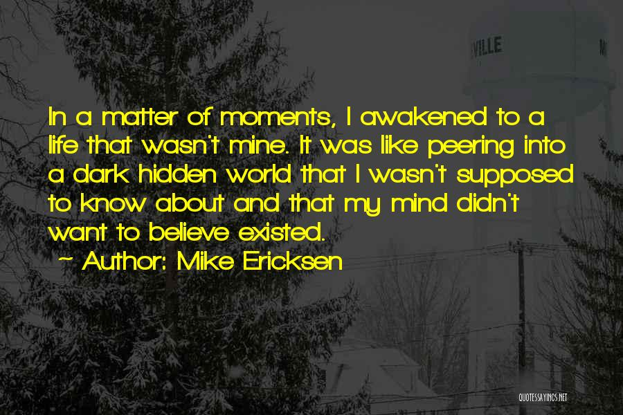 Hidden Feelings For Someone Quotes By Mike Ericksen