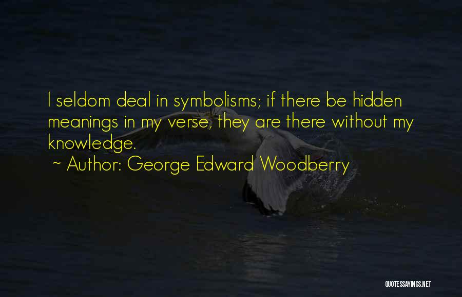 Hidden Meanings Quotes By George Edward Woodberry