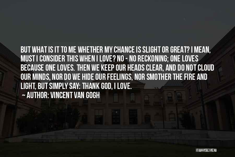 Hide Feelings Love Quotes By Vincent Van Gogh