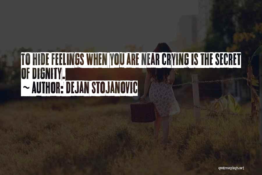Hide Feelings Quotes By Dejan Stojanovic