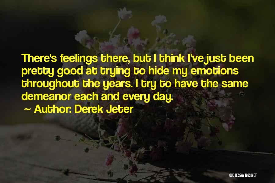 Hide Feelings Quotes By Derek Jeter