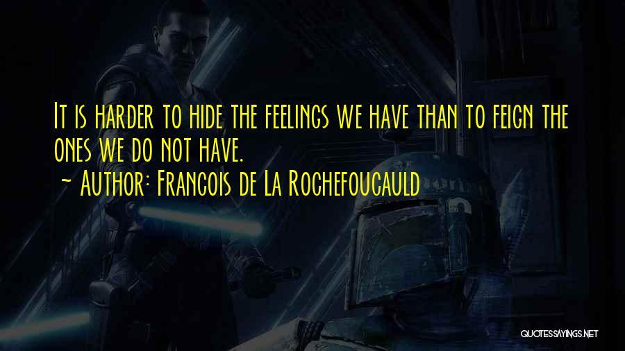 Hide Feelings Quotes By Francois De La Rochefoucauld