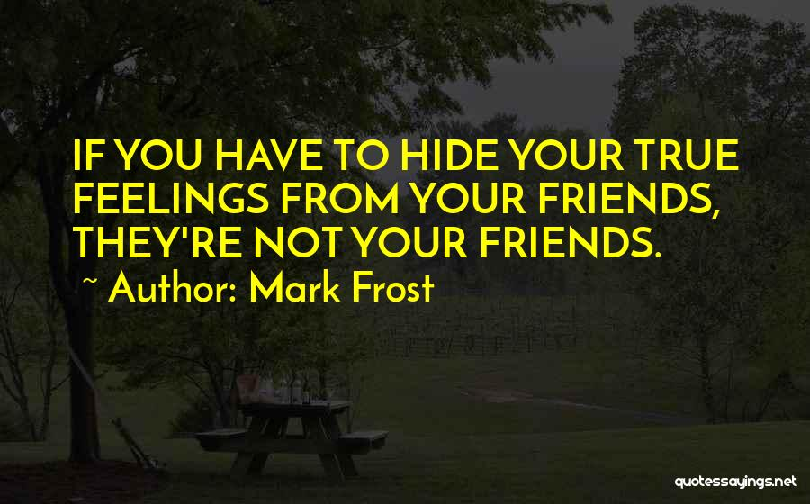 Hide Feelings Quotes By Mark Frost