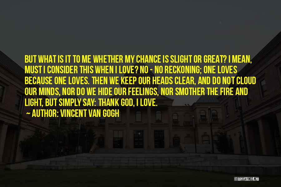 Hide Feelings Quotes By Vincent Van Gogh