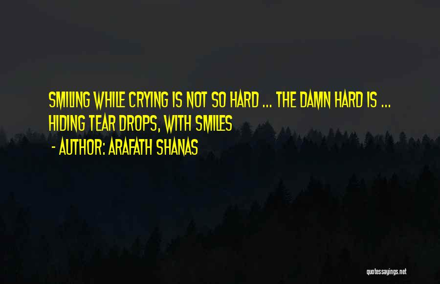 Hide The Tears Quotes By Arafath Shanas