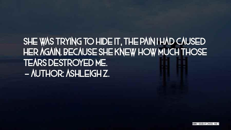 Hide The Tears Quotes By Ashleigh Z.