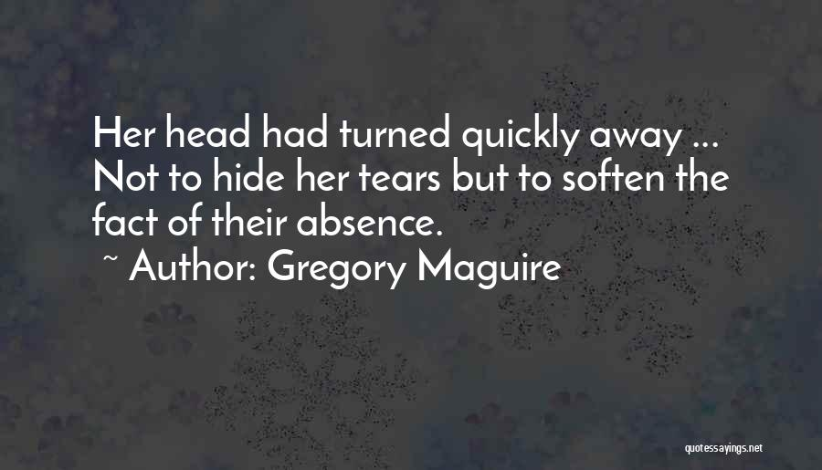 Hide The Tears Quotes By Gregory Maguire