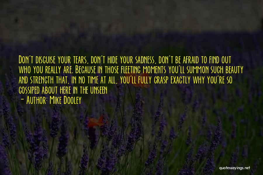 Hide The Tears Quotes By Mike Dooley