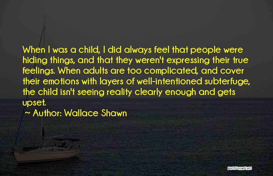 Hiding Feelings Quotes By Wallace Shawn