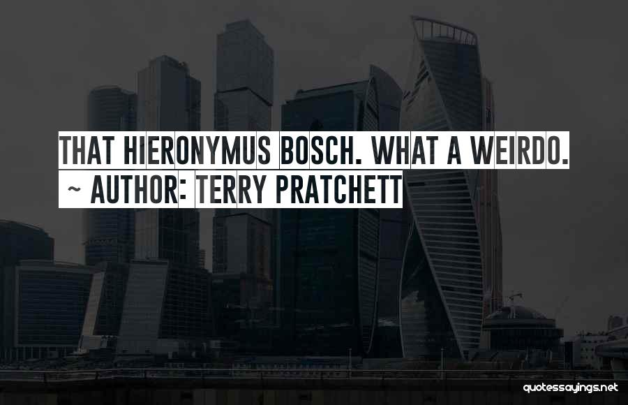 Hieronymus Bosch Quotes By Terry Pratchett