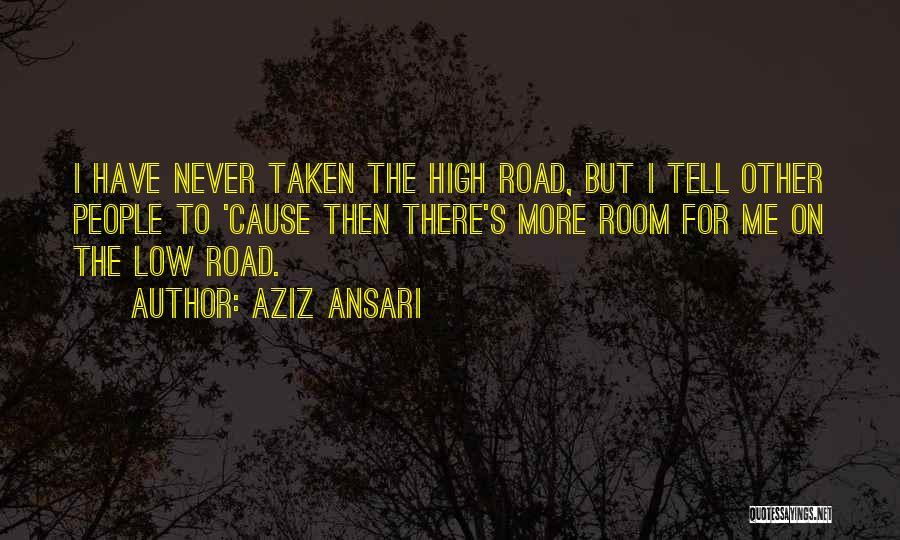 High Road Quotes By Aziz Ansari