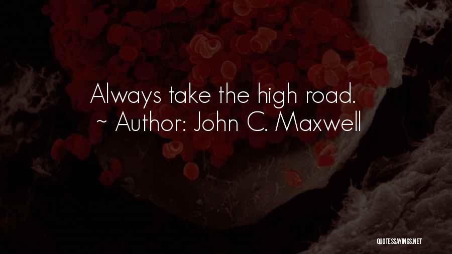 High Road Quotes By John C. Maxwell