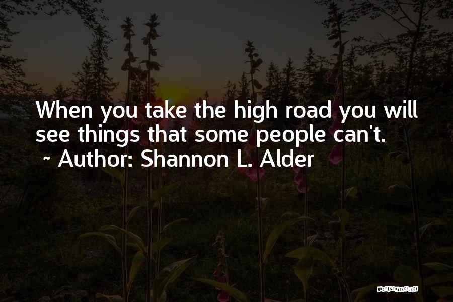 High Road Quotes By Shannon L. Alder