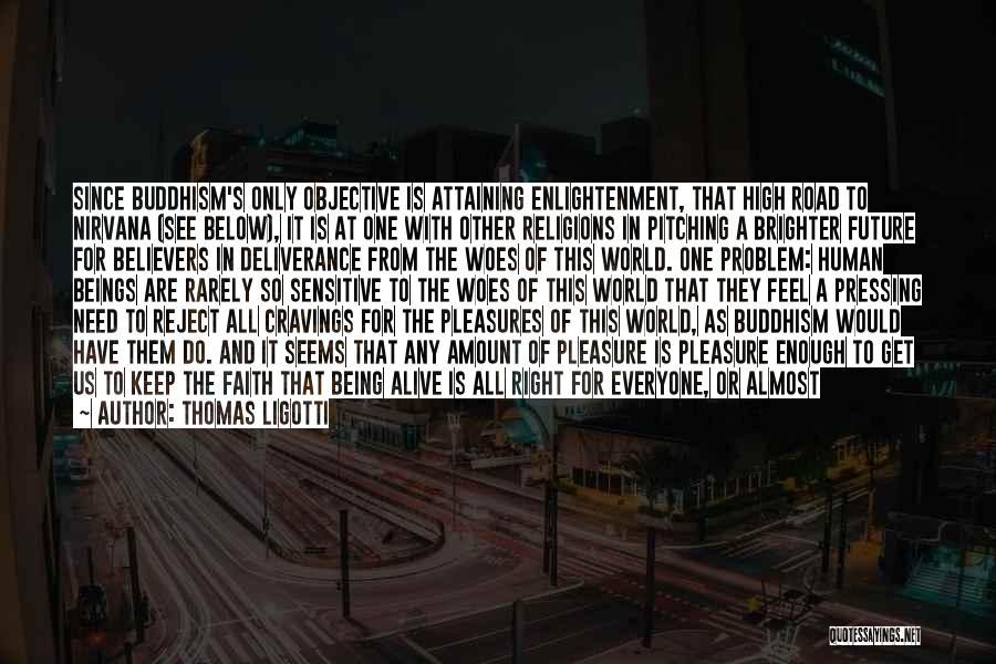 High Road Quotes By Thomas Ligotti