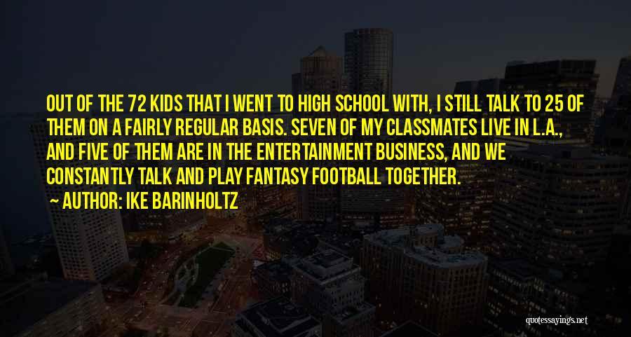 High School Classmates Quotes By Ike Barinholtz