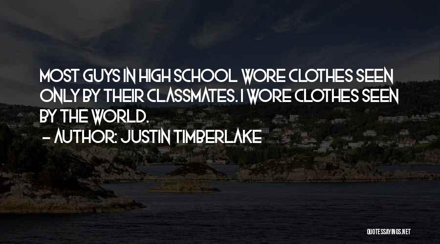 High School Classmates Quotes By Justin Timberlake