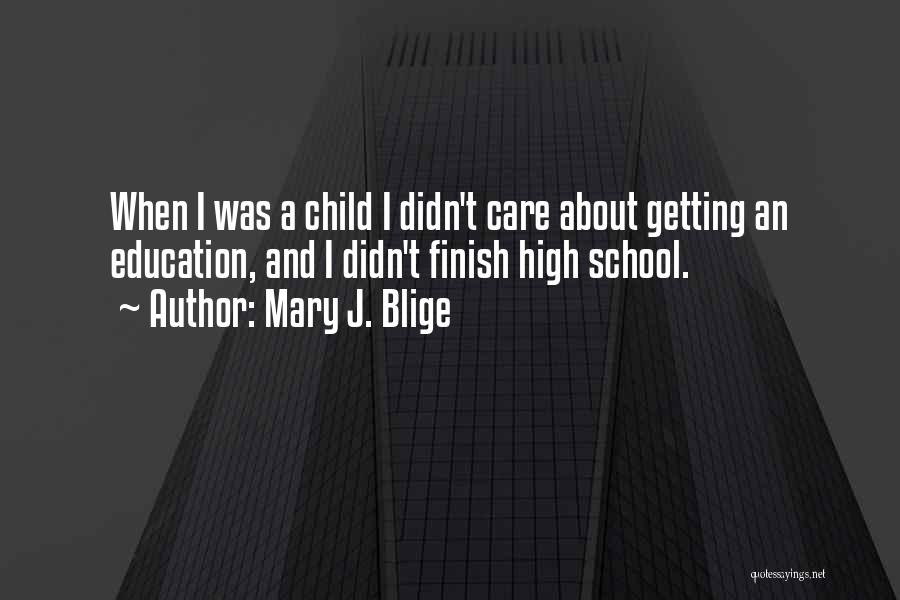High School Finish Quotes By Mary J. Blige