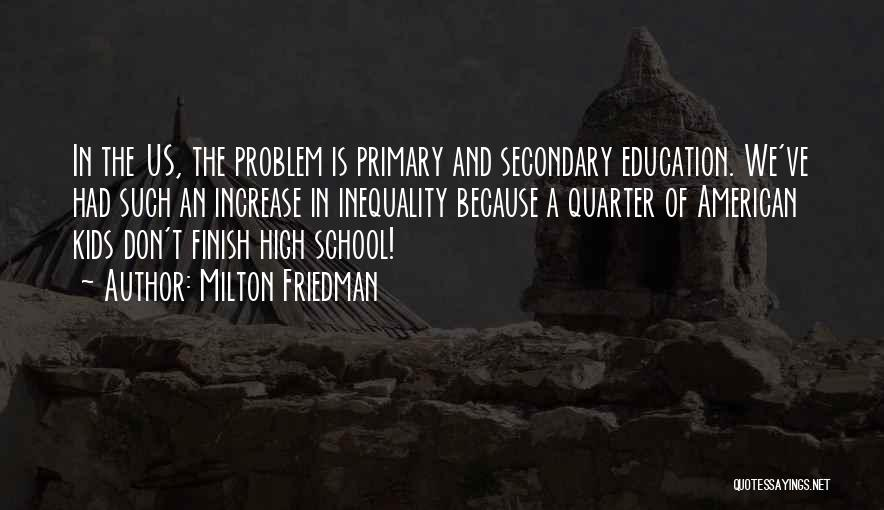 High School Finish Quotes By Milton Friedman