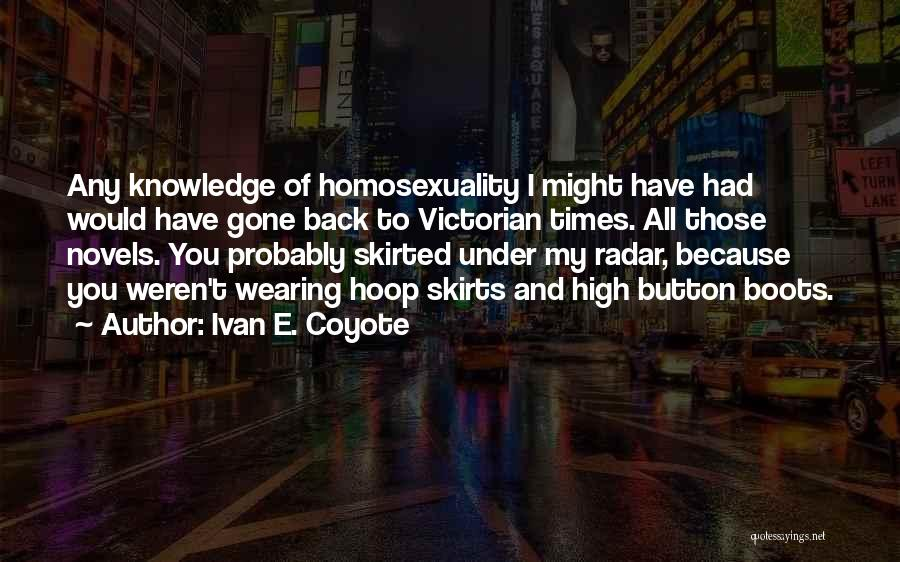 High Times Quotes By Ivan E. Coyote