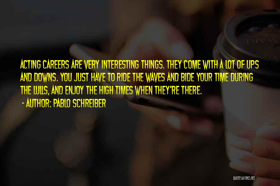 High Times Quotes By Pablo Schreiber