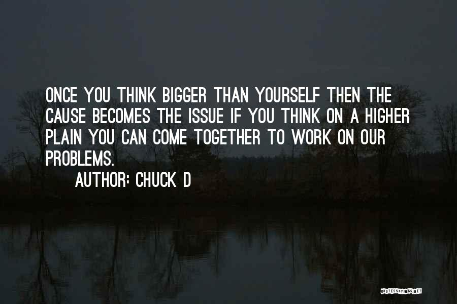Higher Thinking Quotes By Chuck D