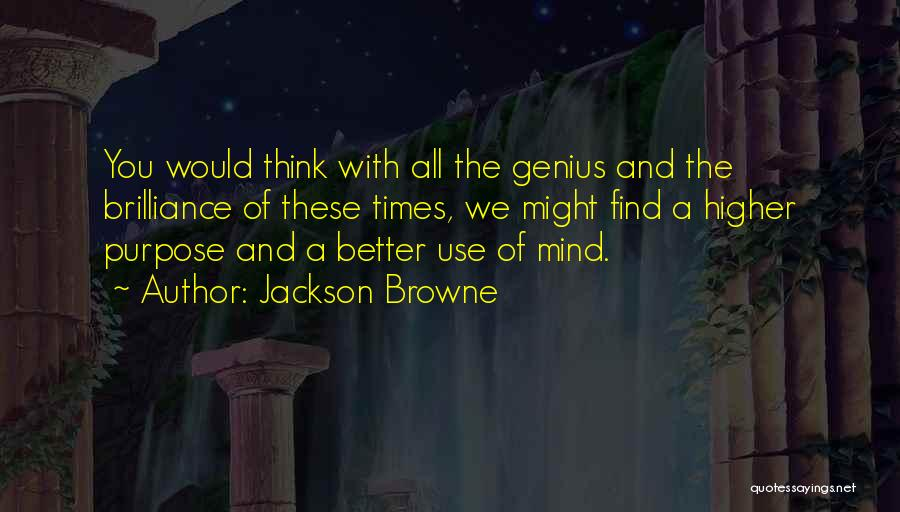 Higher Thinking Quotes By Jackson Browne