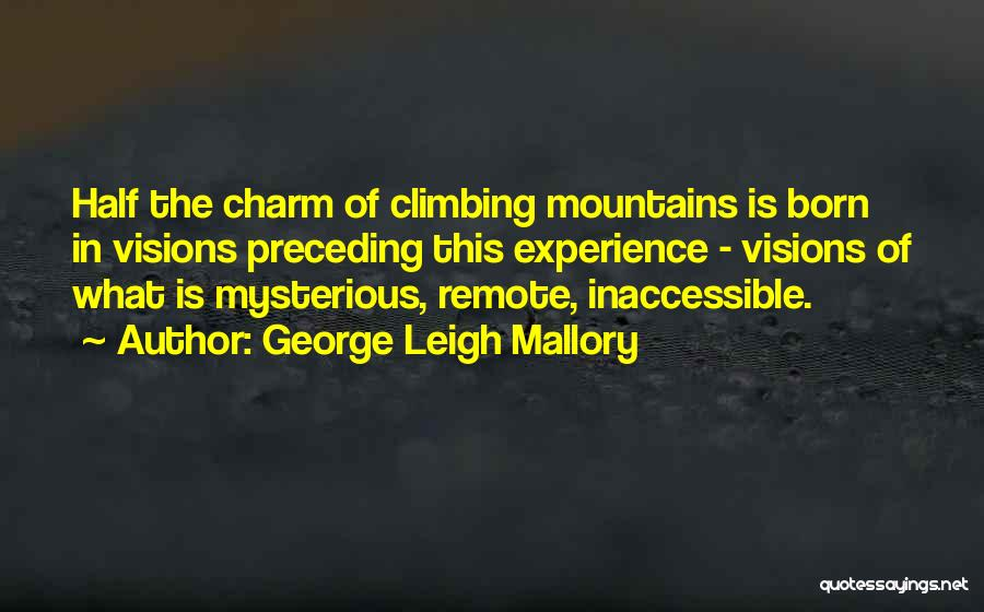 Hiking Climbing Quotes By George Leigh Mallory