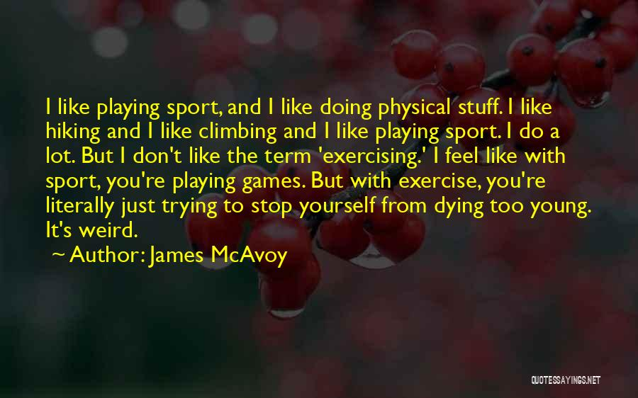 Hiking Climbing Quotes By James McAvoy
