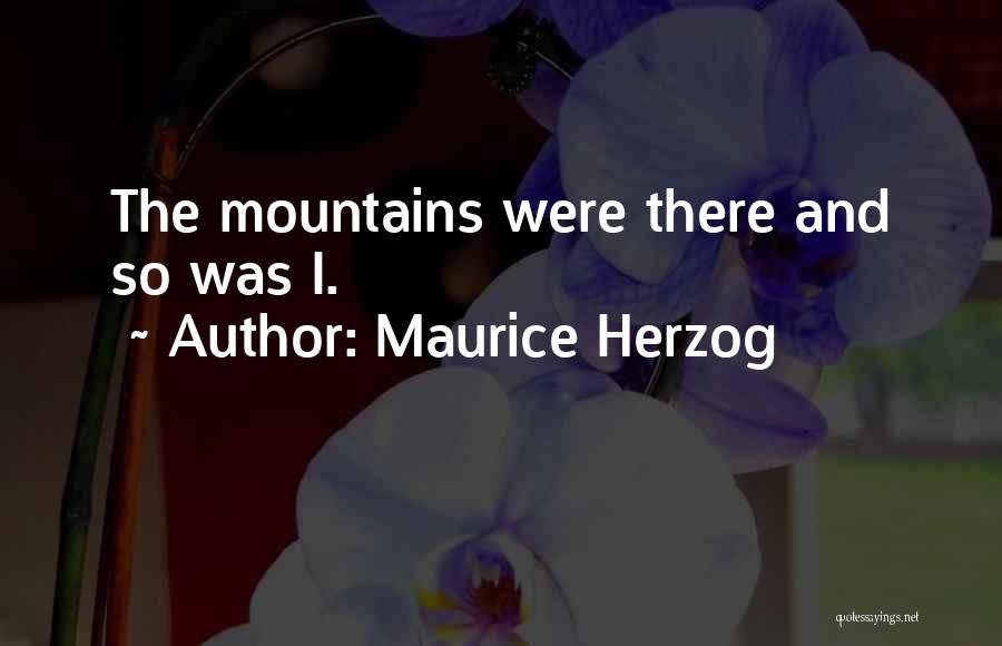 Hiking Climbing Quotes By Maurice Herzog
