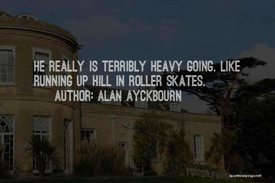 Hill Running Quotes By Alan Ayckbourn