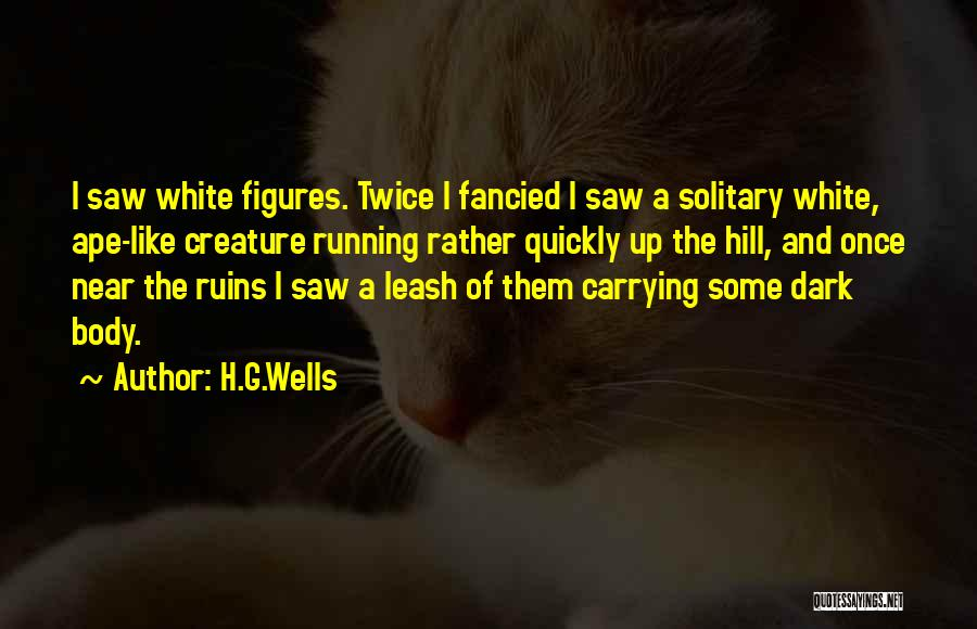 Hill Running Quotes By H.G.Wells