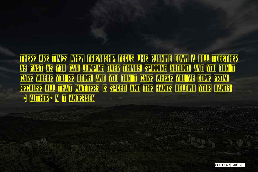 Hill Running Quotes By M T Anderson