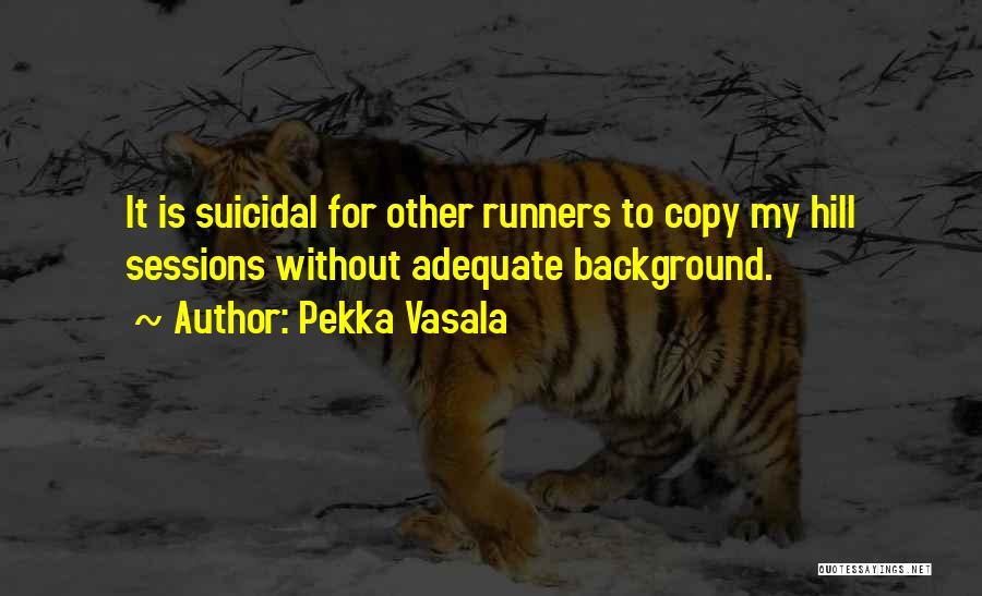 Hill Running Quotes By Pekka Vasala
