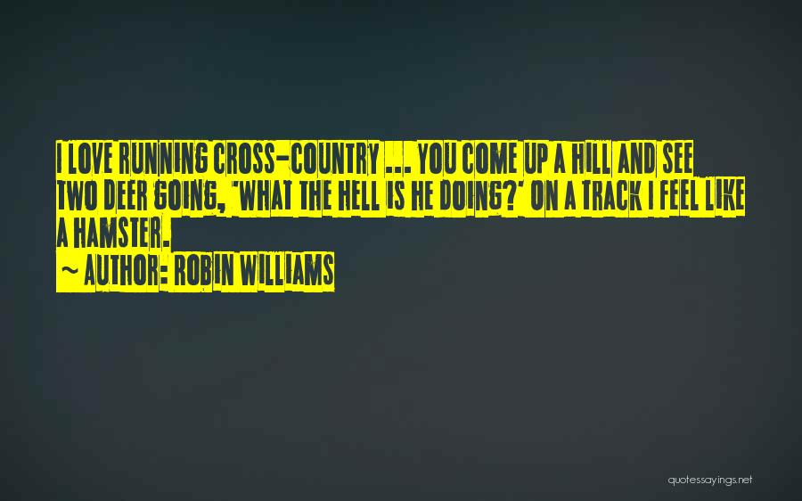 Hill Running Quotes By Robin Williams